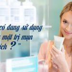 Bạn có đang sử dụng sữa rửa mặt trị mụn đúng cách?